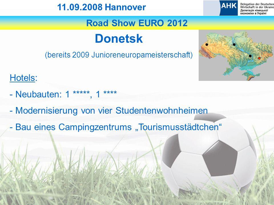 Road Show EURO 2012 11.09.2008 Hannover Donetsk (bereits 2009 Junioreneuropameisterschaft) Hotels: - Neubauten: 1 *****, 1 **** - Modernisierung von vier Studentenwohnheimen - Bau eines Campingzentrums Tourismusstädtchen