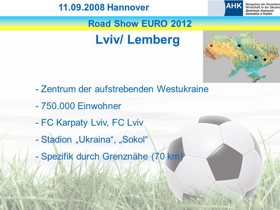 Road Show EURO 2012 11.09.2008 Hannover Lviv/ Lemberg - Zentrum der aufstrebenden Westukraine - 750.000 Einwohner - FC Karpaty Lviv, FC Lviv - Stadion Ukraina, Sokol - Spezifik durch Grenznähe (70 km)