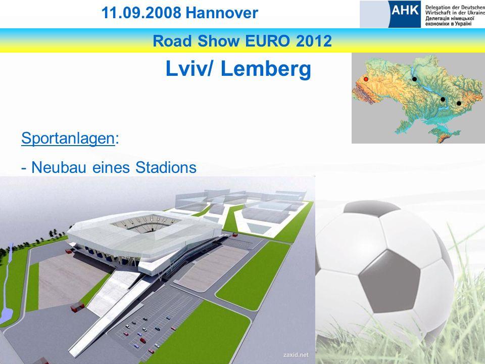 Road Show EURO 2012 11.09.2008 Hannover Lviv/ Lemberg Sportanlagen: - Neubau eines Stadions