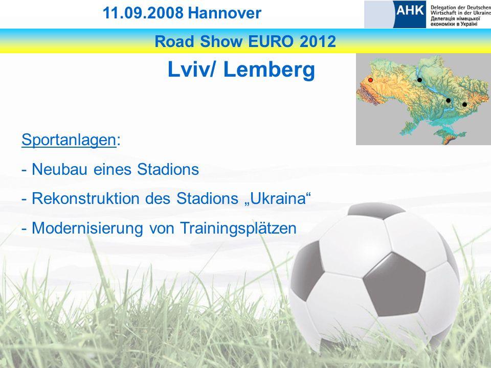 Road Show EURO 2012 11.09.2008 Hannover Lviv/ Lemberg Sportanlagen: - Neubau eines Stadions - Rekonstruktion des Stadions Ukraina - Modernisierung von Trainingsplätzen
