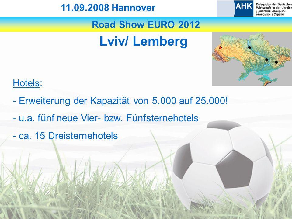 Road Show EURO 2012 11.09.2008 Hannover Lviv/ Lemberg Hotels: - Erweiterung der Kapazität von 5.000 auf 25.000.