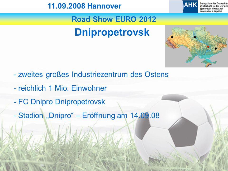 Road Show EURO 2012 11.09.2008 Hannover Dnipropetrovsk - zweites großes Industriezentrum des Ostens - reichlich 1 Mio.