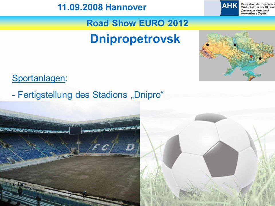 Road Show EURO 2012 11.09.2008 Hannover Dnipropetrovsk Sportanlagen: - Fertigstellung des Stadions Dnipro