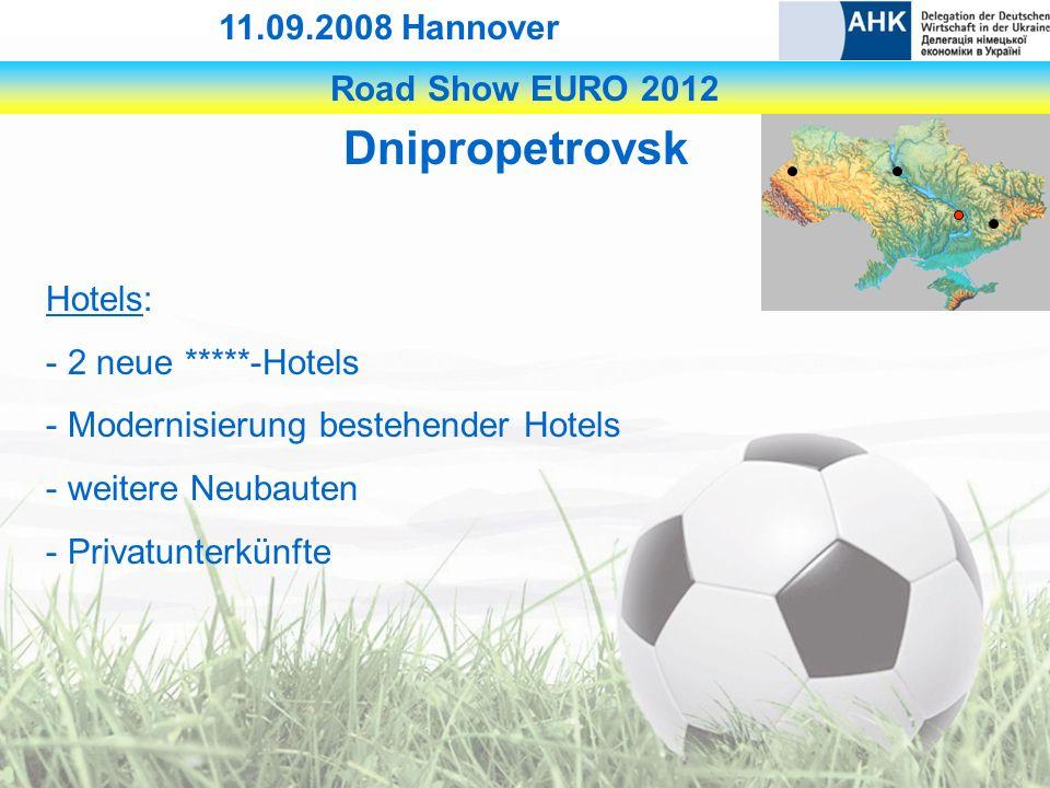 Road Show EURO 2012 11.09.2008 Hannover Dnipropetrovsk Hotels: - 2 neue *****-Hotels - Modernisierung bestehender Hotels - weitere Neubauten - Privatunterkünfte