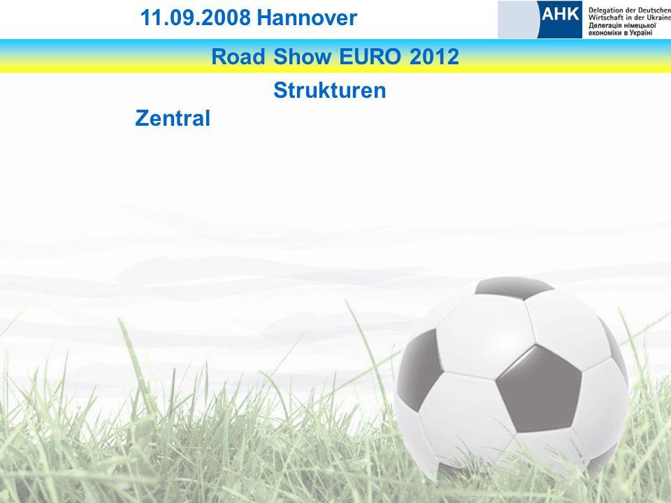 Road Show EURO 2012 11.09.2008 Hannover Strukturen Zentral