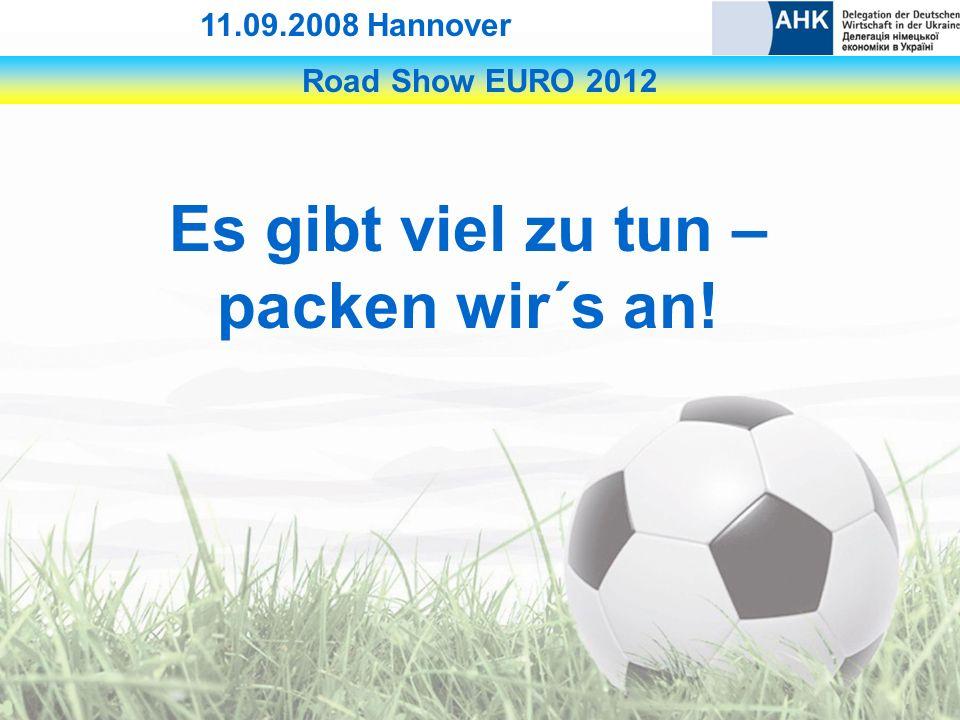 Road Show EURO 2012 11.09.2008 Hannover Es gibt viel zu tun – packen wir´s an!