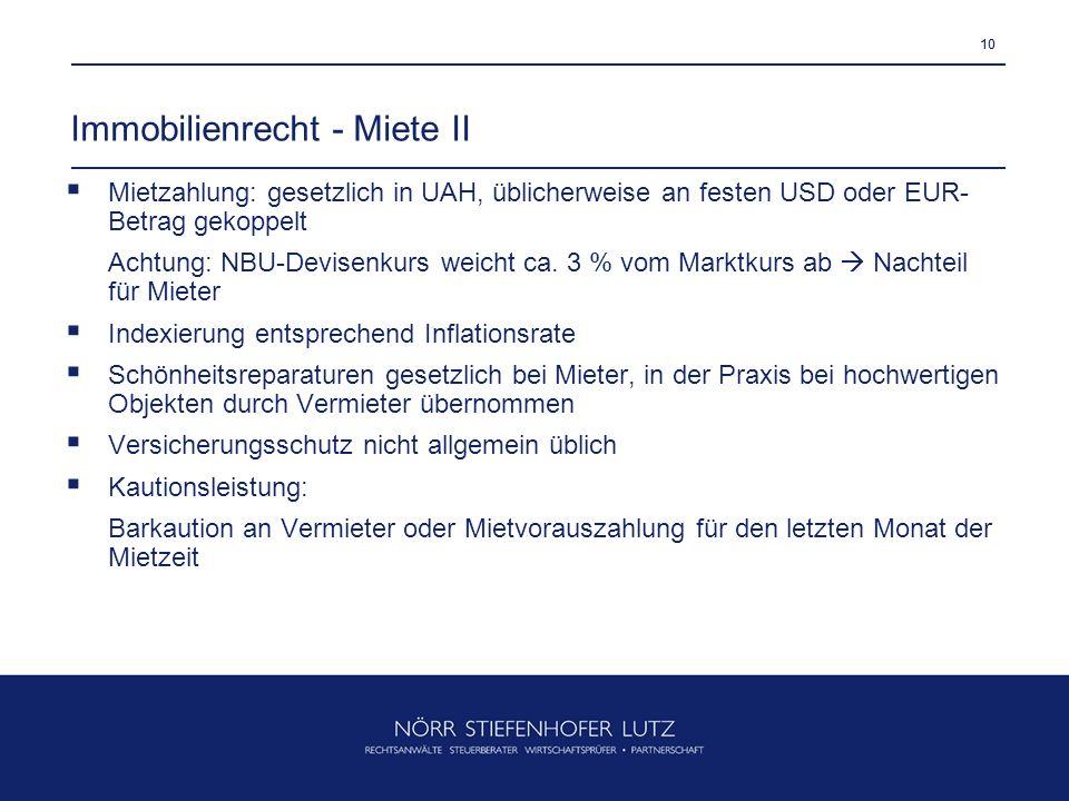 10 Immobilienrecht - Miete II Mietzahlung: gesetzlich in UAH, üblicherweise an festen USD oder EUR- Betrag gekoppelt Achtung: NBU-Devisenkurs weicht c