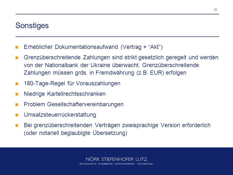 12 Sonstiges Erheblicher Dokumentationsaufwand (Vertrag + Akt) Grenzüberschreitende Zahlungen sind strikt gesetzlich geregelt und werden von der Natio