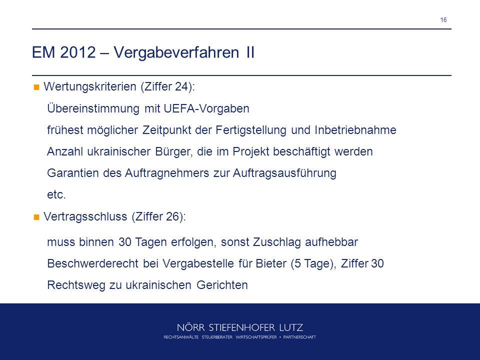 16 EM 2012 – Vergabeverfahren II Wertungskriterien (Ziffer 24): Übereinstimmung mit UEFA-Vorgaben frühest möglicher Zeitpunkt der Fertigstellung und I