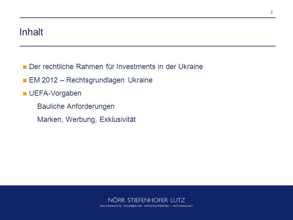 2 Inhalt Der rechtliche Rahmen für Investments in der Ukraine EM 2012 – Rechtsgrundlagen Ukraine UEFA-Vorgaben Bauliche Anforderungen Marken, Werbung,