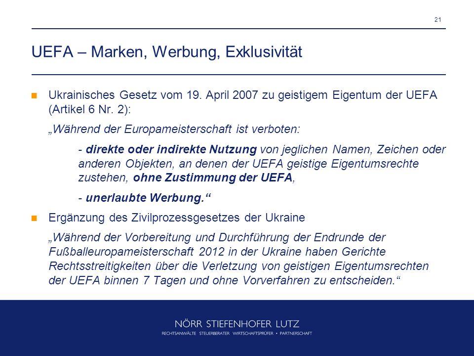 21 Ukrainisches Gesetz vom 19. April 2007 zu geistigem Eigentum der UEFA (Artikel 6 Nr. 2): Während der Europameisterschaft ist verboten: - direkte od