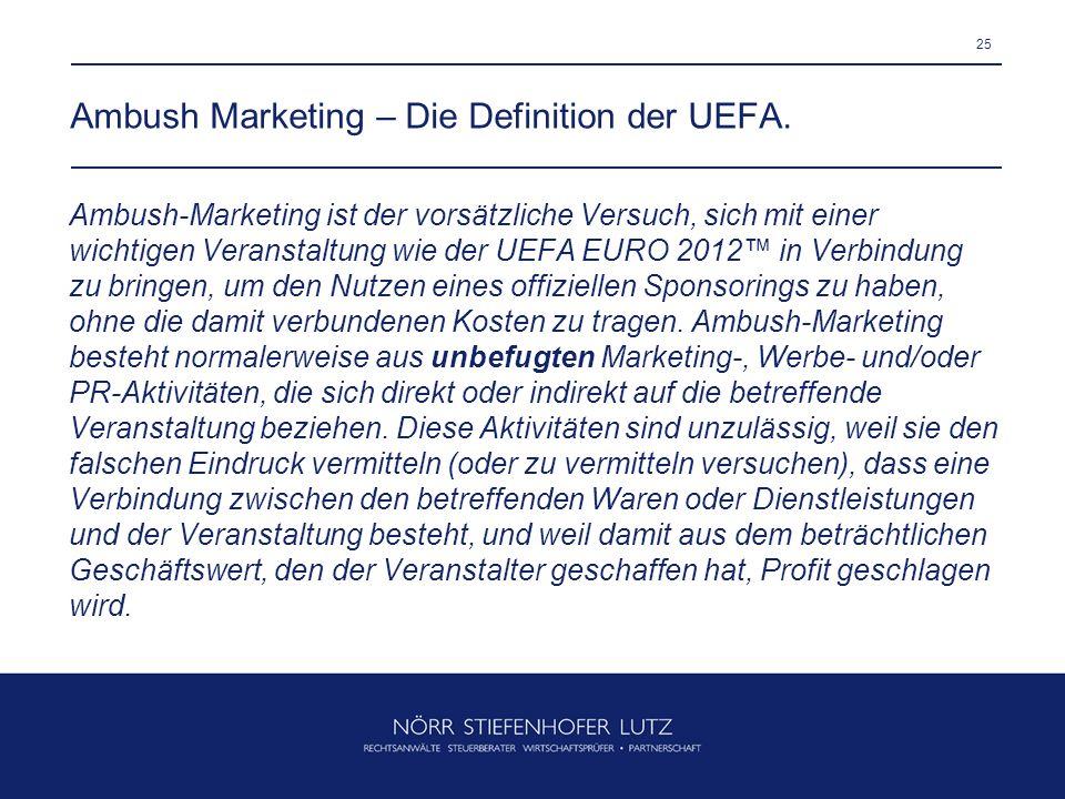 25 Ambush Marketing – Die Definition der UEFA. Ambush-Marketing ist der vorsätzliche Versuch, sich mit einer wichtigen Veranstaltung wie der UEFA EURO