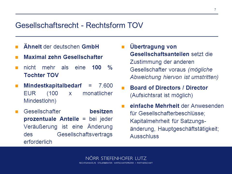 7 Gesellschaftsrecht - Rechtsform TOV Ähnelt der deutschen GmbH Maximal zehn Gesellschafter nicht mehr als eine 100 % Tochter TOV Mindestkapitalbedarf