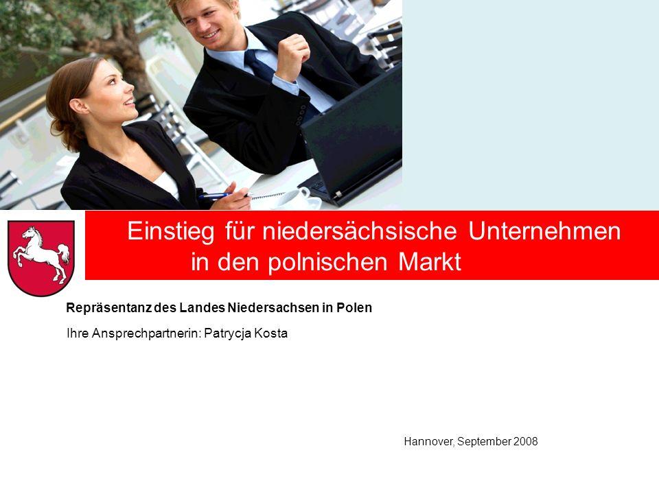 Einstieg für niedersächsische Unternehmen in den polnischen Markt Ihre Ansprechpartnerin: Patrycja Kosta Hannover, September 2008 Repräsentanz des Lan