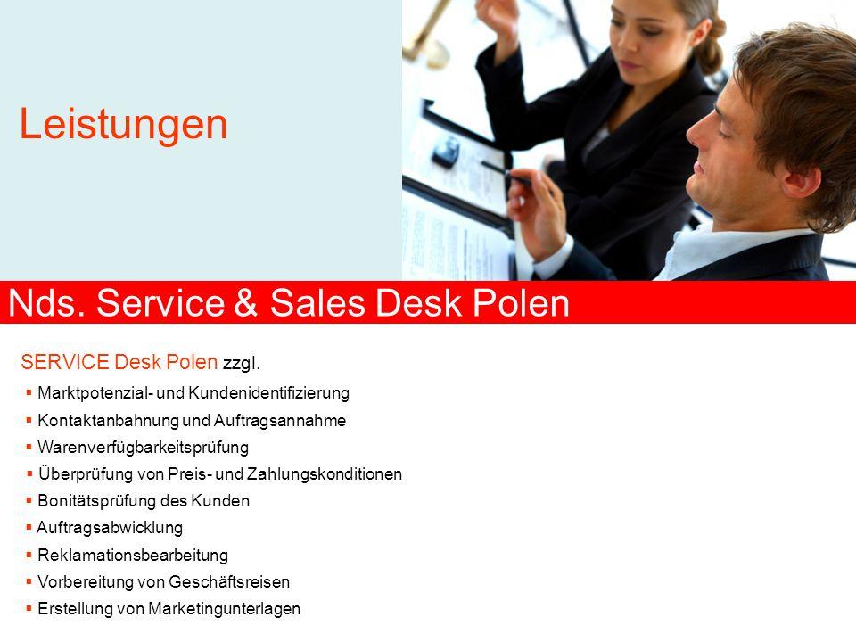 Leistungen Nds. Service & Sales Desk Polen SERVICE Desk Polen zzgl. Marktpotenzial- und Kundenidentifizierung Kontaktanbahnung und Auftragsannahme War