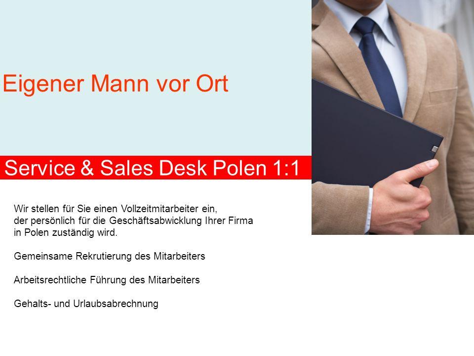 Service & Sales Desk Polen 1:1 Wir stellen für Sie einen Vollzeitmitarbeiter ein, der persönlich für die Geschäftsabwicklung Ihrer Firma in Polen zust