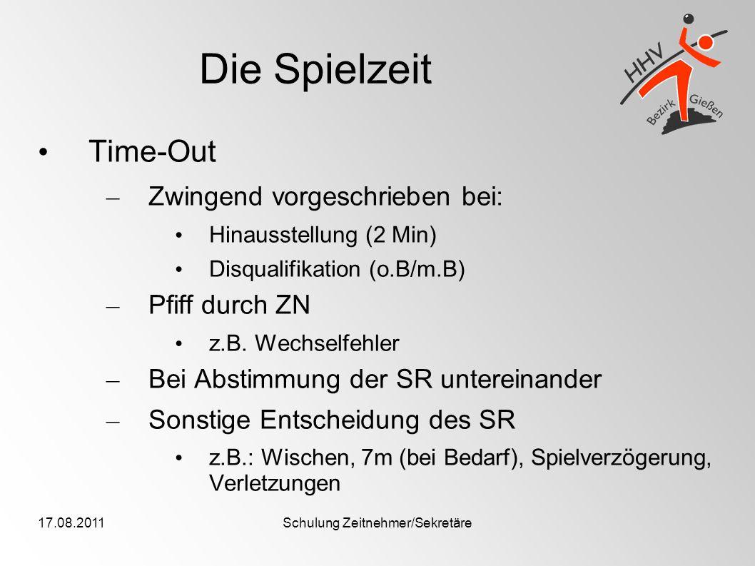 17.08.2011Schulung Zeitnehmer/Sekretäre Die Spielzeit Time-Out – Zwingend vorgeschrieben bei: Hinausstellung (2 Min) Disqualifikation (o.B/m.B) – Pfif