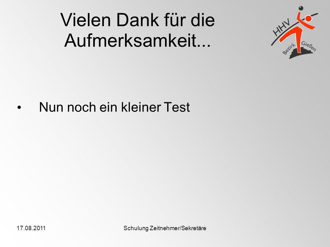 17.08.2011Schulung Zeitnehmer/Sekretäre Vielen Dank für die Aufmerksamkeit... Nun noch ein kleiner Test