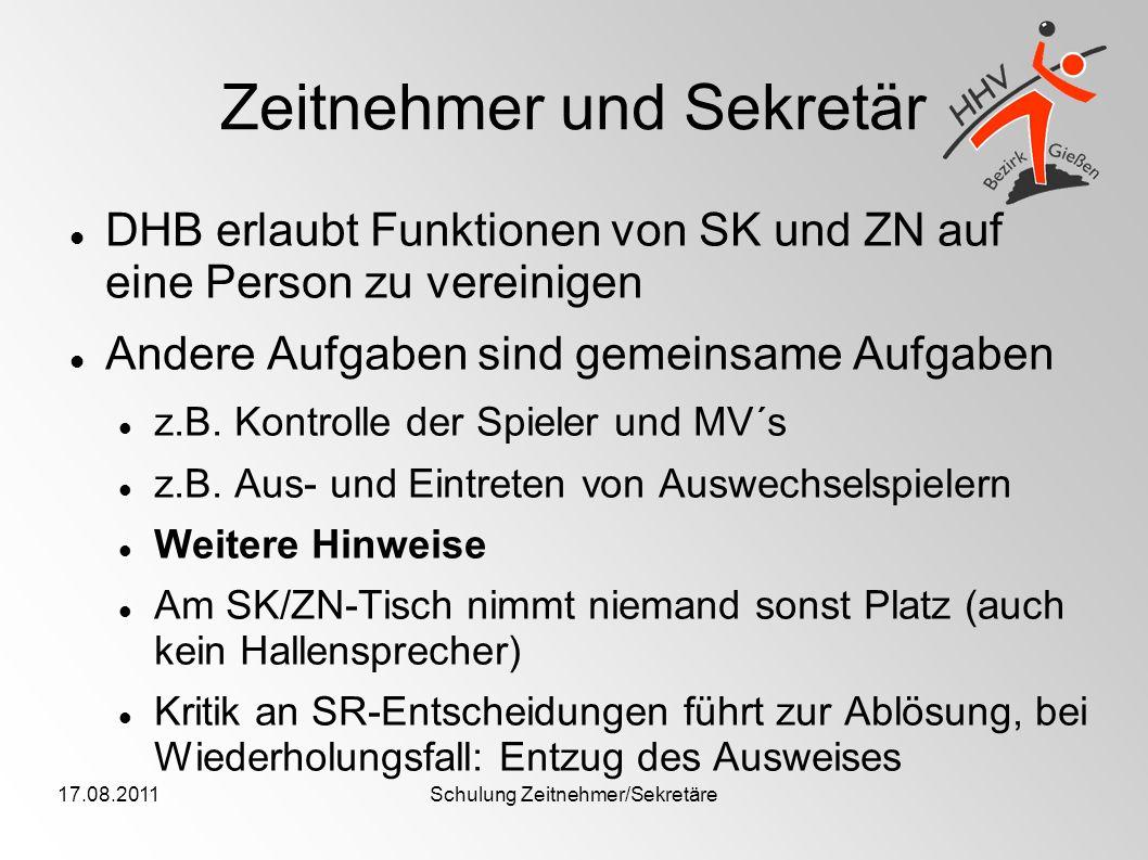 17.08.2011Schulung Zeitnehmer/Sekretäre Zeitnehmer und Sekretär DHB erlaubt Funktionen von SK und ZN auf eine Person zu vereinigen Andere Aufgaben sin