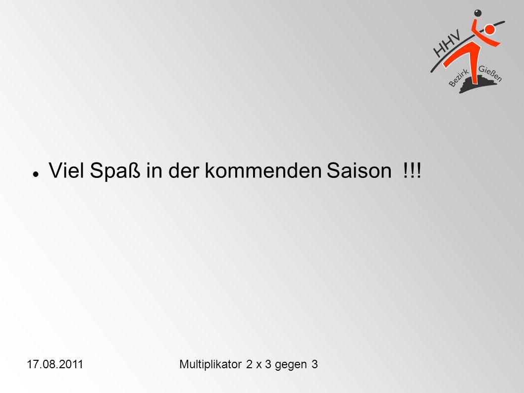 17.08.2011Multiplikator 2 x 3 gegen 3 Viel Spaß in der kommenden Saison !!!