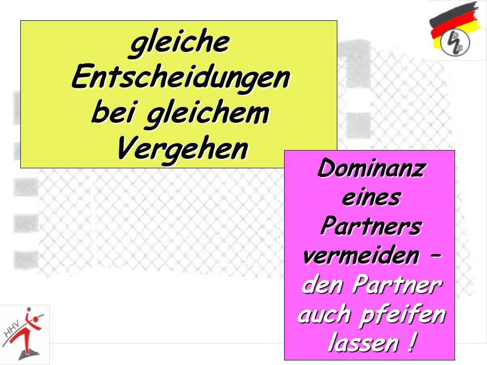 11 gleiche Entscheidungen bei gleichem Vergehen Dominanz eines Partners vermeiden – den Partner auch pfeifen lassen !