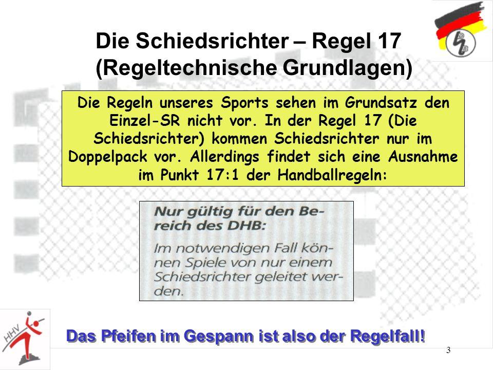 3 Die Schiedsrichter – Regel 17 (Regeltechnische Grundlagen) Die Regeln unseres Sports sehen im Grundsatz den Einzel-SR nicht vor. In der Regel 17 (Di