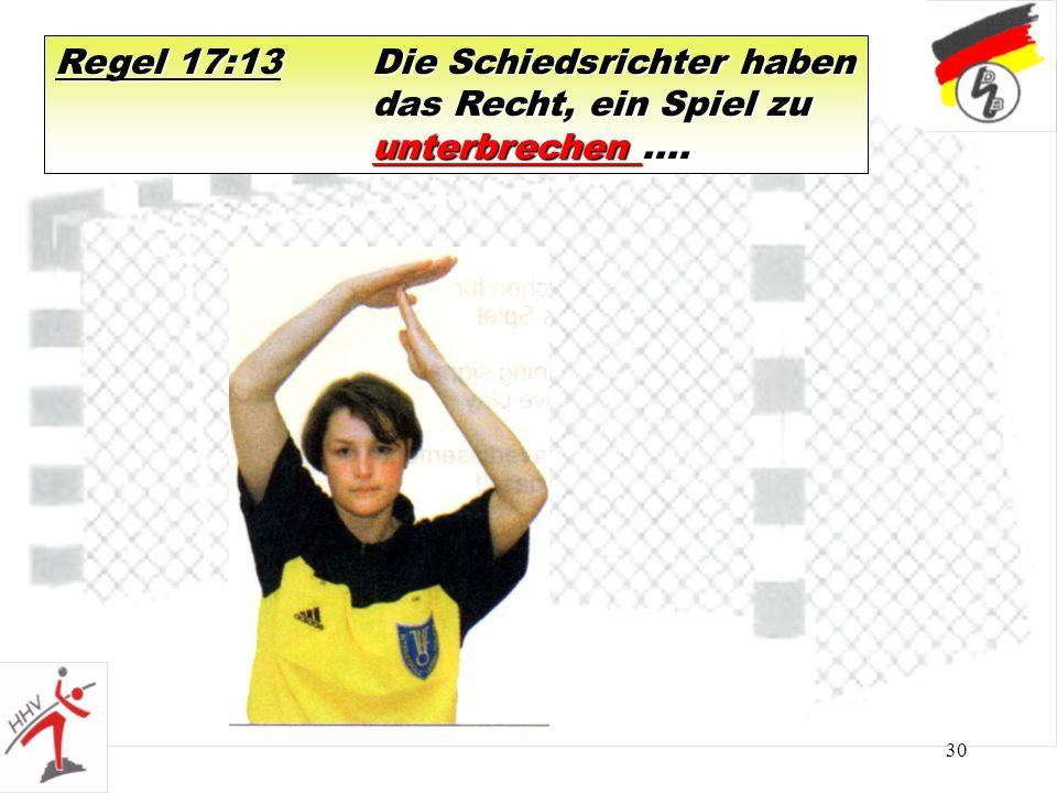 30 Regel 17:13Die Schiedsrichter haben das Recht, ein Spiel zu unterbrechen....