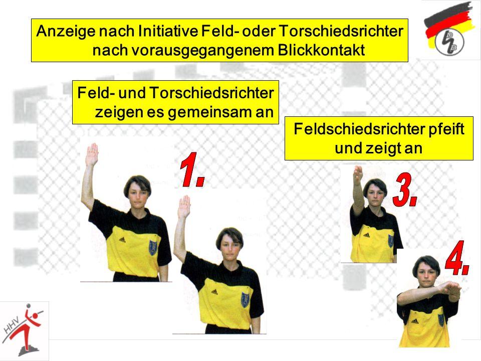 45 Anzeige nach Initiative Feld- oder Torschiedsrichter nach vorausgegangenem Blickkontakt Feld- und Torschiedsrichter zeigen es gemeinsam an Feldschi