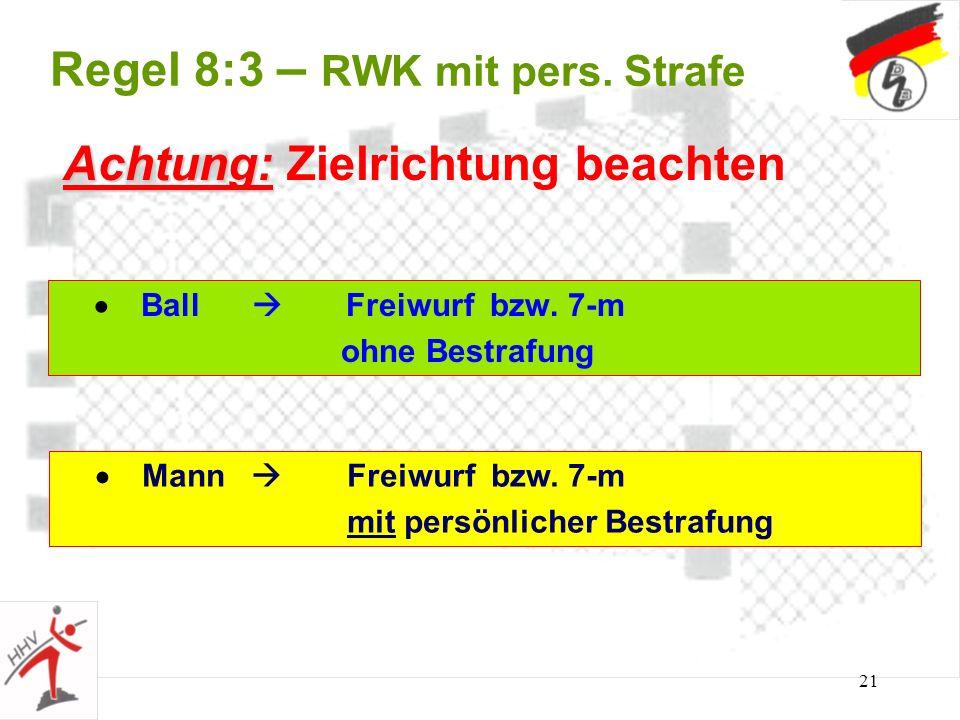 21 Regel 8:3 – RWK mit pers. Strafe Ball Freiwurf bzw. 7-m ohne Bestrafung Achtung: Achtung: Zielrichtung beachten Mann Freiwurf bzw. 7-m mit persönli