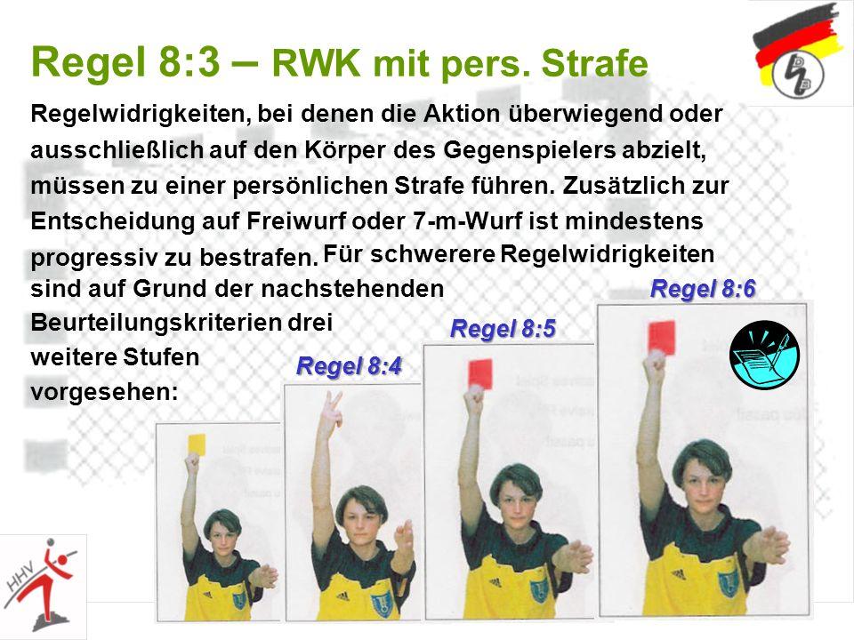 22 Regel 8:3 – RWK mit pers. Strafe Regelwidrigkeiten, bei denen die Aktion überwiegend oder ausschließlich auf den Körper des Gegenspielers abzielt,