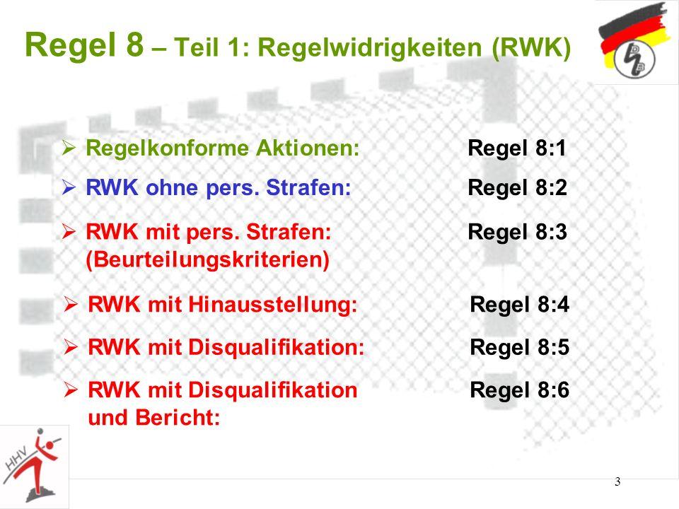 3 Regel 8 – Teil 1: Regelwidrigkeiten (RWK) Regelkonforme Aktionen:Regel 8:1 RWK ohne pers. Strafen:Regel 8:2 RWK mit pers. Strafen:Regel 8:3 (Beurtei