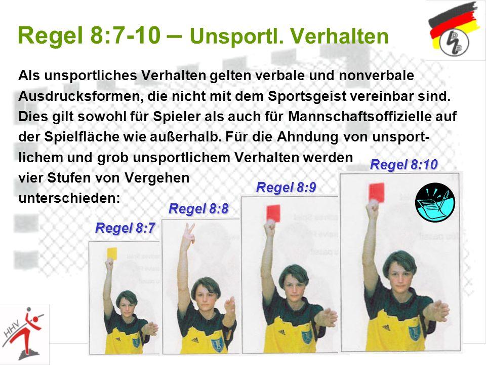 34 Regel 8:7-10 – Unsportl. Verhalten Als unsportliches Verhalten gelten verbale und nonverbale Ausdrucksformen, die nicht mit dem Sportsgeist vereinb