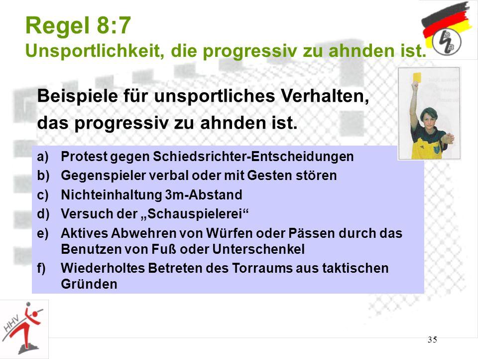 35 Regel 8:7 Unsportlichkeit, die progressiv zu ahnden ist. Beispiele für unsportliches Verhalten, das progressiv zu ahnden ist. a)Protest gegen Schie