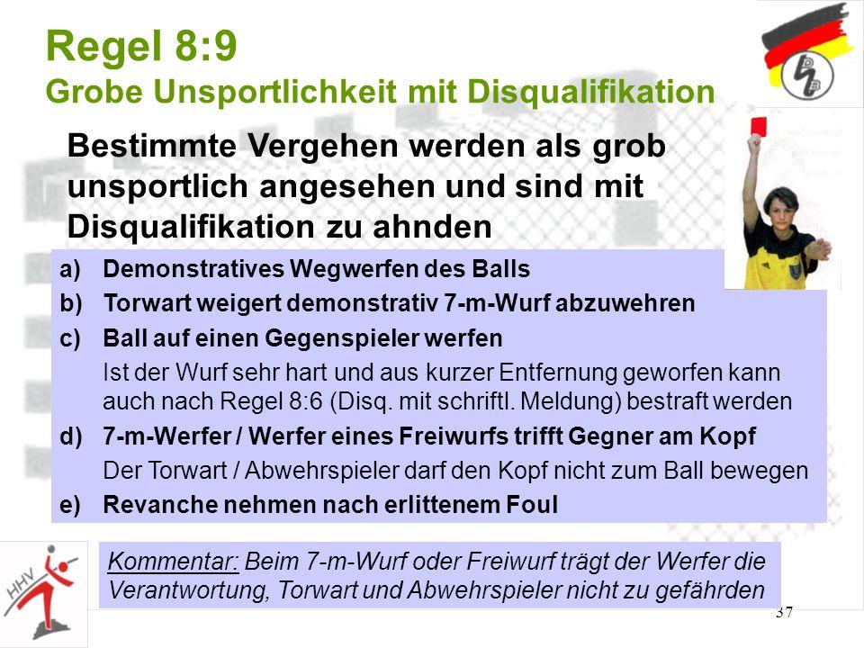37 Regel 8:9 Grobe Unsportlichkeit mit Disqualifikation Bestimmte Vergehen werden als grob unsportlich angesehen und sind mit Disqualifikation zu ahnd