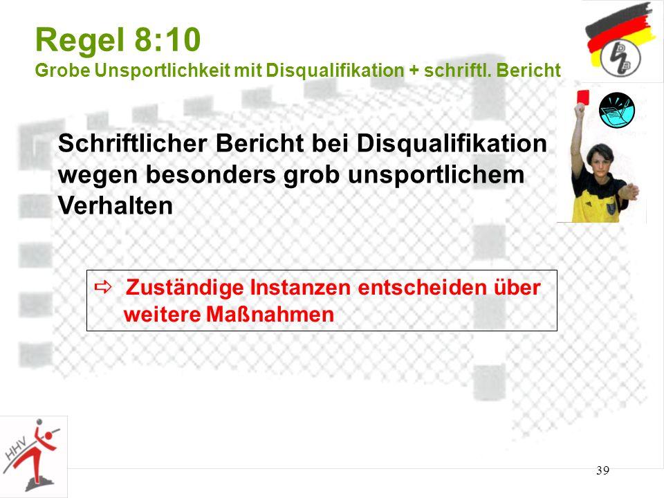 39 Regel 8:10 Grobe Unsportlichkeit mit Disqualifikation + schriftl. Bericht Schriftlicher Bericht bei Disqualifikation wegen besonders grob unsportli