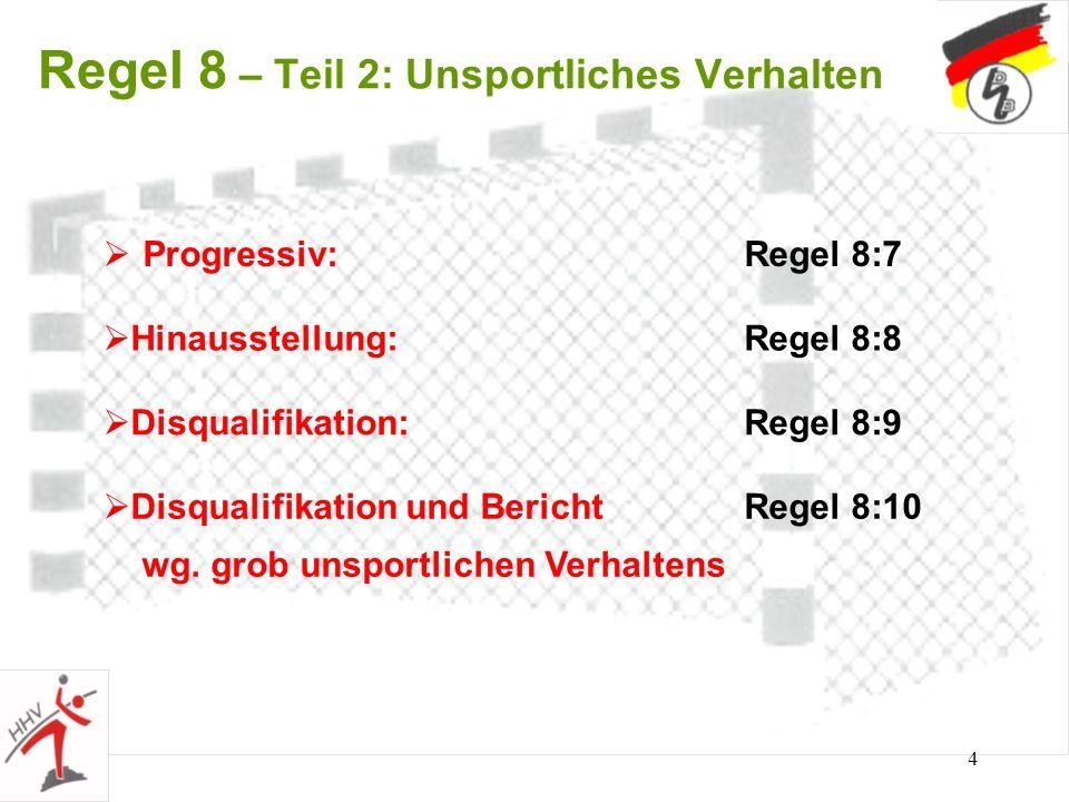 4 Progressiv:Regel 8:7 Regel 8 – Teil 2: Unsportliches Verhalten Hinausstellung:Regel 8:8 Disqualifikation:Regel 8:9 Disqualifikation und BerichtRegel