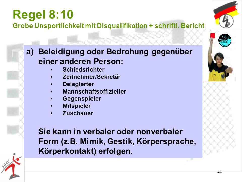 40 Regel 8:10 Grobe Unsportlichkeit mit Disqualifikation + schriftl. Bericht a)Beleidigung oder Bedrohung gegenüber einer anderen Person: Schiedsricht