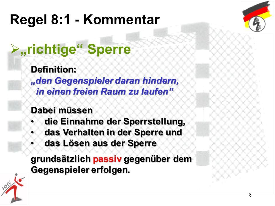 8 Regel 8:1 - Kommentar richtige Sperre Definition: den Gegenspieler daran hindern, in einen freien Raum zu laufen in einen freien Raum zu laufen Dabe
