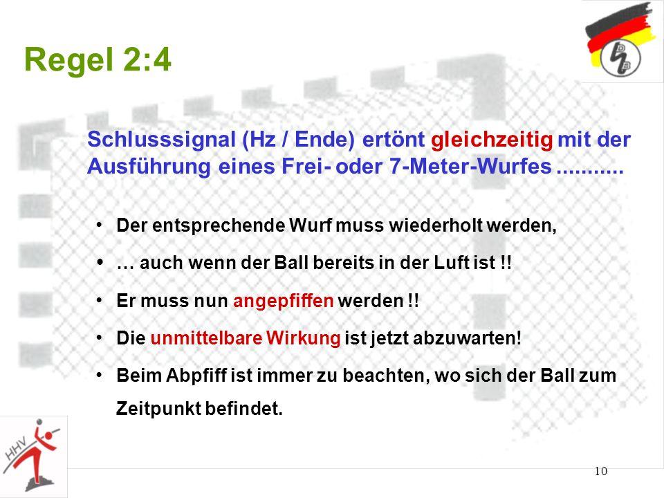 10 Regel 2:4 Schlusssignal (Hz / Ende) ertönt gleichzeitig mit der Ausführung eines Frei- oder 7-Meter-Wurfes........... Der entsprechende Wurf muss w