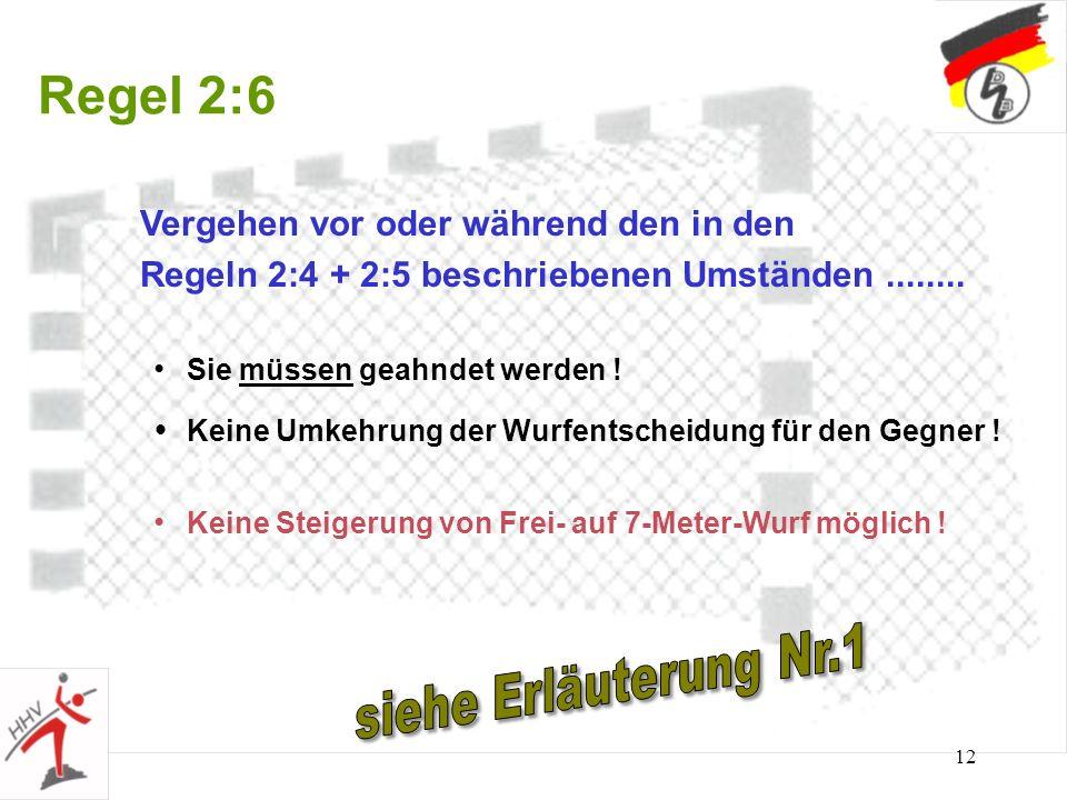 12 Regel 2:6 Vergehen vor oder während den in den Regeln 2:4 + 2:5 beschriebenen Umständen........ Sie müssen geahndet werden ! Keine Umkehrung der Wu