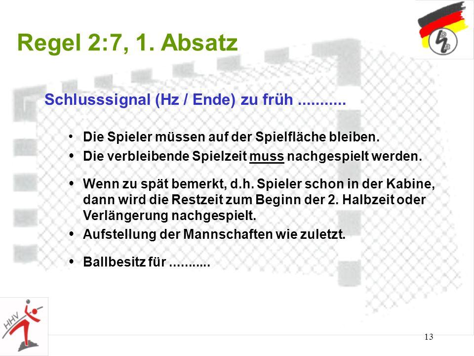 13 Regel 2:7, 1. Absatz Schlusssignal (Hz / Ende) zu früh........... Die Spieler müssen auf der Spielfläche bleiben. Die verbleibende Spielzeit muss n