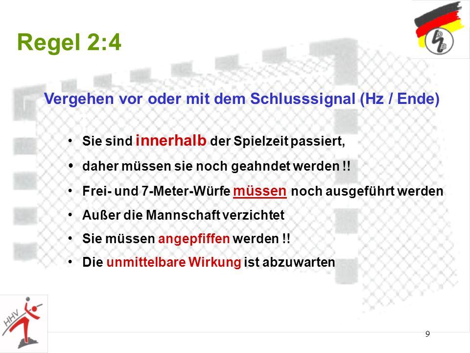 9 Regel 2:4 Vergehen vor oder mit dem Schlusssignal (Hz / Ende) Sie sind innerhalb der Spielzeit passiert, daher müssen sie noch geahndet werden !! Fr