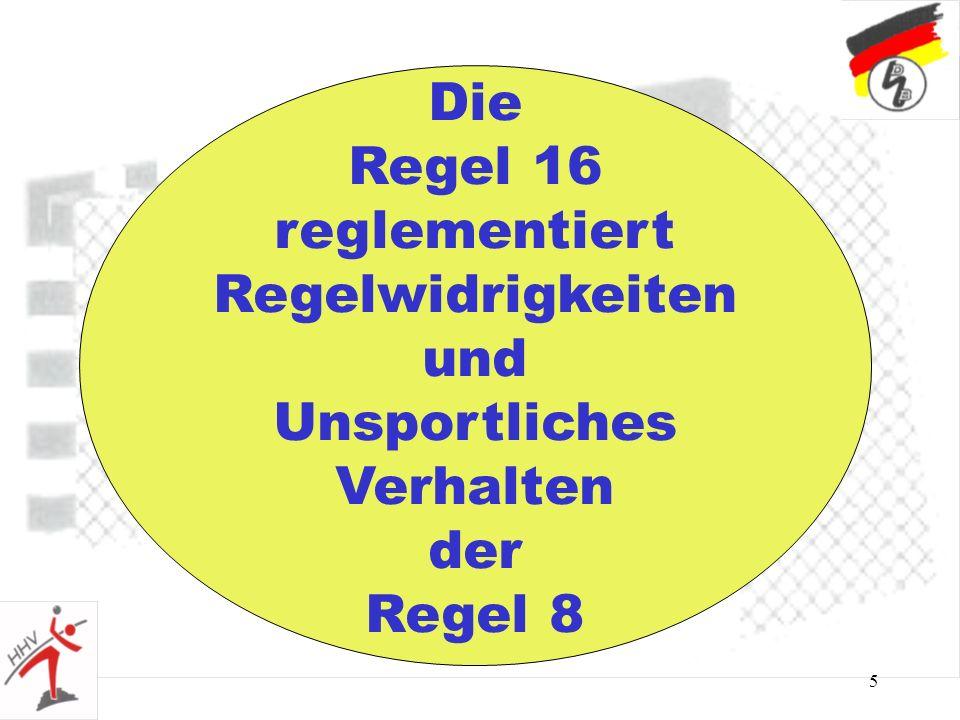 5 Die Regel 16 reglementiert Regelwidrigkeiten und Unsportliches Verhalten der Regel 8