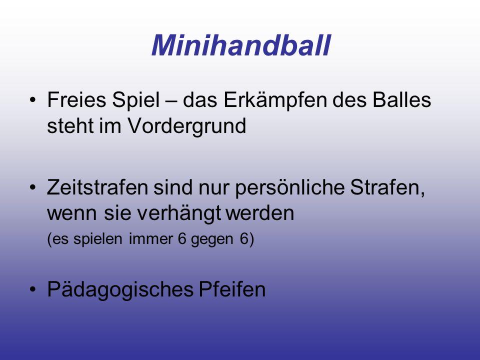 Minihandball Freies Spiel – das Erkämpfen des Balles steht im Vordergrund Zeitstrafen sind nur persönliche Strafen, wenn sie verhängt werden (es spiel