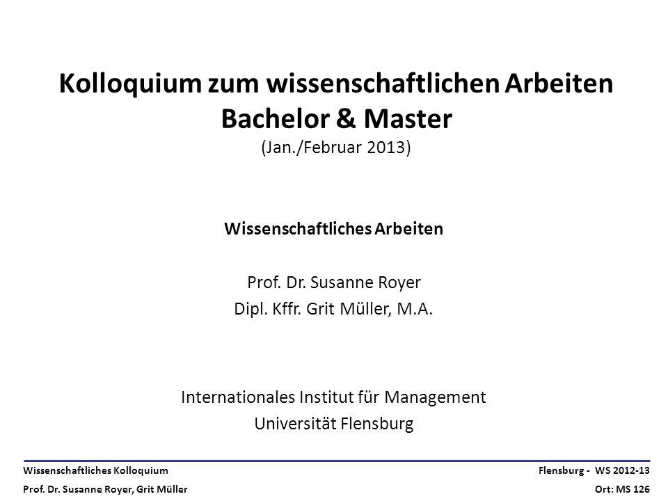Wissenschaftliches Kolloquium Prof. Dr. Susanne Royer, Grit Müller Flensburg - WS 2012-13 Ort: MS 126 Kolloquium zum wissenschaftlichen Arbeiten Bache