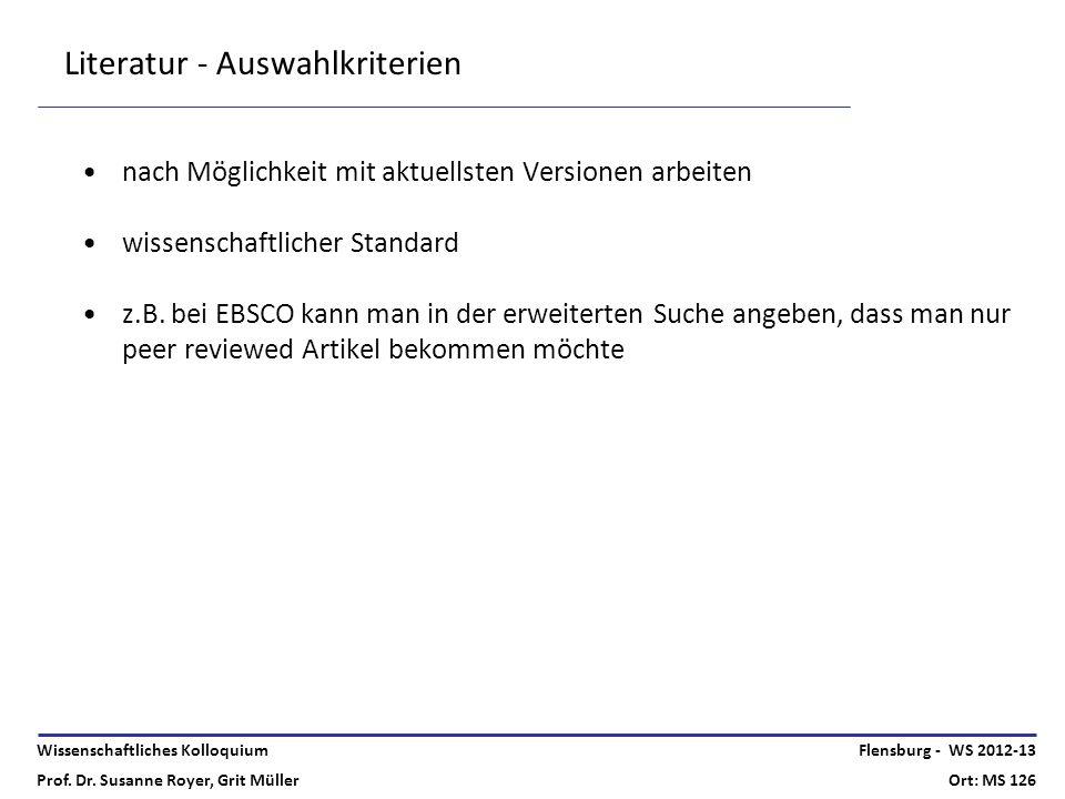 Wissenschaftliches Kolloquium Prof. Dr. Susanne Royer, Grit Müller Flensburg - WS 2012-13 Ort: MS 126 Literatur - Auswahlkriterien nach Möglichkeit mi