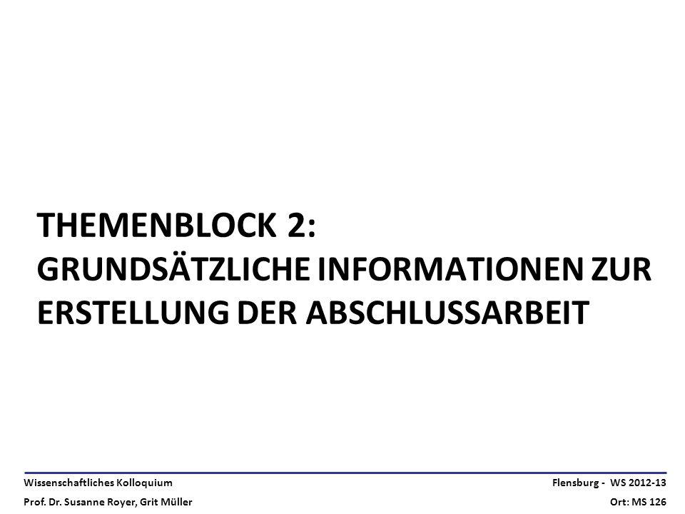 Wissenschaftliches Kolloquium Prof. Dr. Susanne Royer, Grit Müller Flensburg - WS 2012-13 Ort: MS 126 THEMENBLOCK 2: GRUNDSÄTZLICHE INFORMATIONEN ZUR
