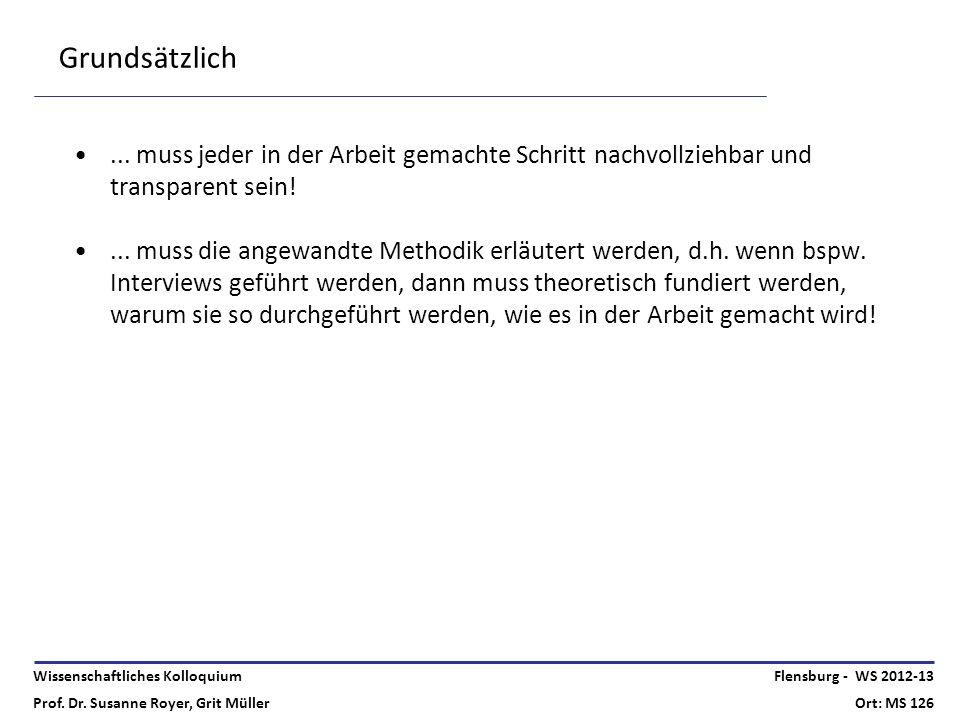 Wissenschaftliches Kolloquium Prof. Dr. Susanne Royer, Grit Müller Flensburg - WS 2012-13 Ort: MS 126 Grundsätzlich... muss jeder in der Arbeit gemach