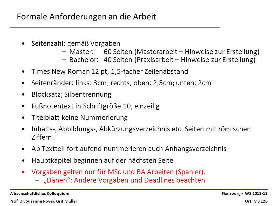 Wissenschaftliches Kolloquium Prof. Dr. Susanne Royer, Grit Müller Flensburg - WS 2012-13 Ort: MS 126 Formale Anforderungen an die Arbeit Seitenzahl: