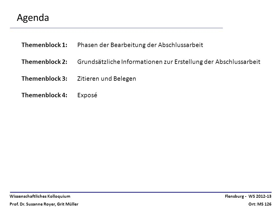 Wissenschaftliches Kolloquium Prof. Dr. Susanne Royer, Grit Müller Flensburg - WS 2012-13 Ort: MS 126 Themenblock 1:Phasen der Bearbeitung der Abschlu